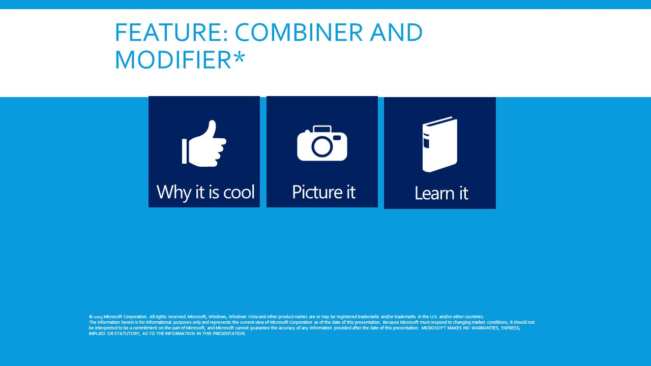 FEATURE: COMBINER AND MODIFIER* © 2013 Microsoft Corporation.