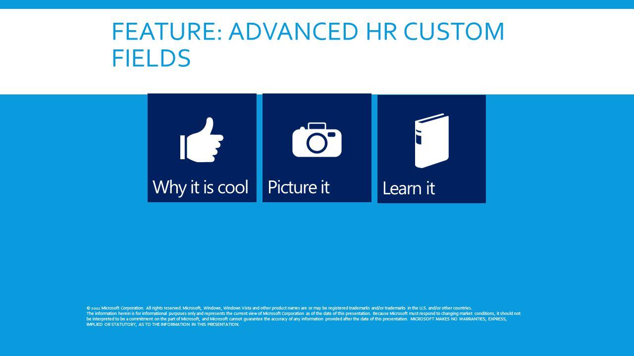 FEATURE: ADVANCED HR CUSTOM FIELDS © 2012 Microsoft Corporation.