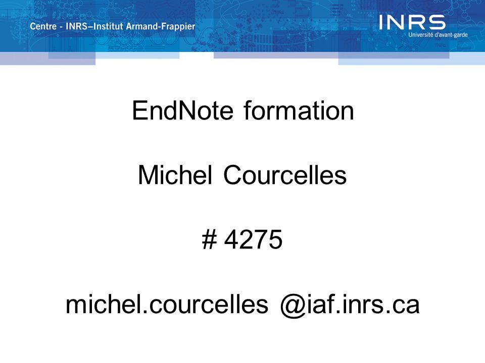 EndNote formation Michel Courcelles # 4275 michel.courcelles @iaf.inrs.ca