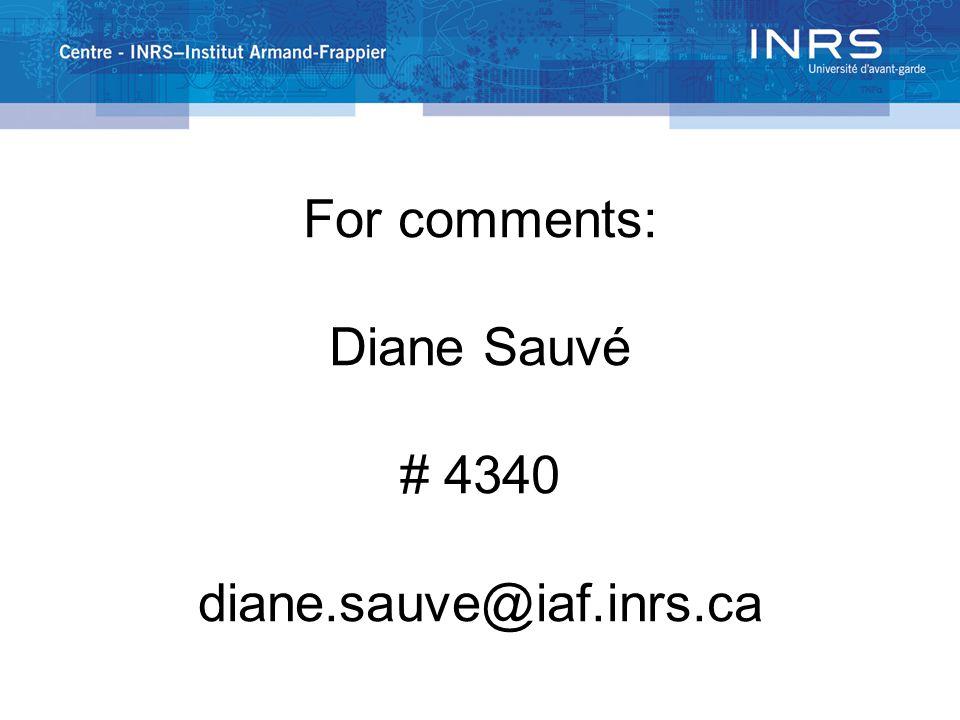 For comments: Diane Sauvé # 4340 diane.sauve@iaf.inrs.ca