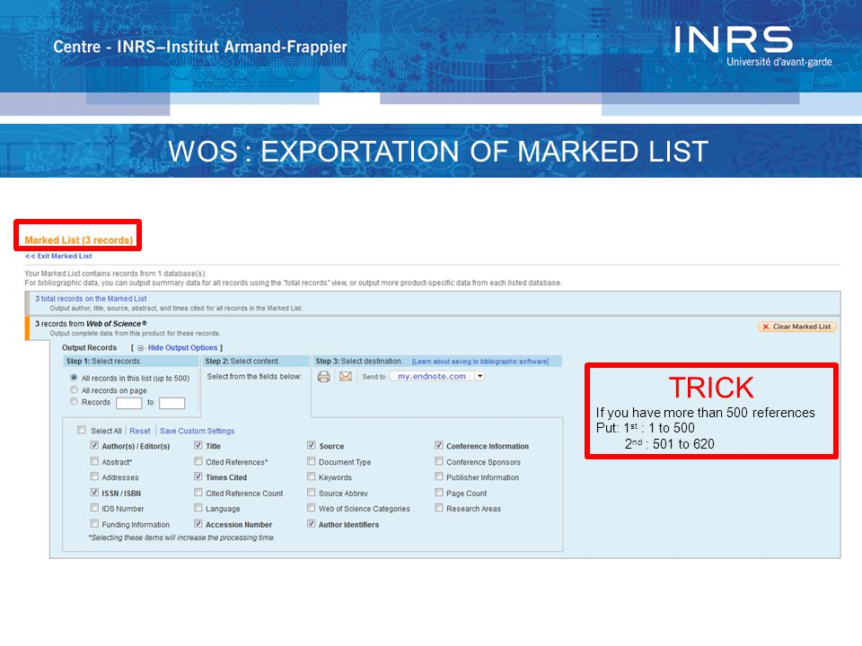 WOS : EXPORTATION OF MARKED LIST TRICK If you have more than 500 references Put: 1 st : 1 to 500 2 nd : 501 to 620