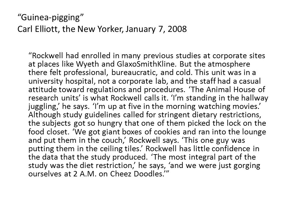 Guinea-pigging Carl Elliott, the New Yorker, January 7, 2008 Rockwell had enrolled in many previous studies at corporate sites at places like Wyeth and GlaxoSmithKline.
