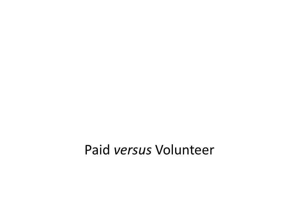 Paid versus Volunteer