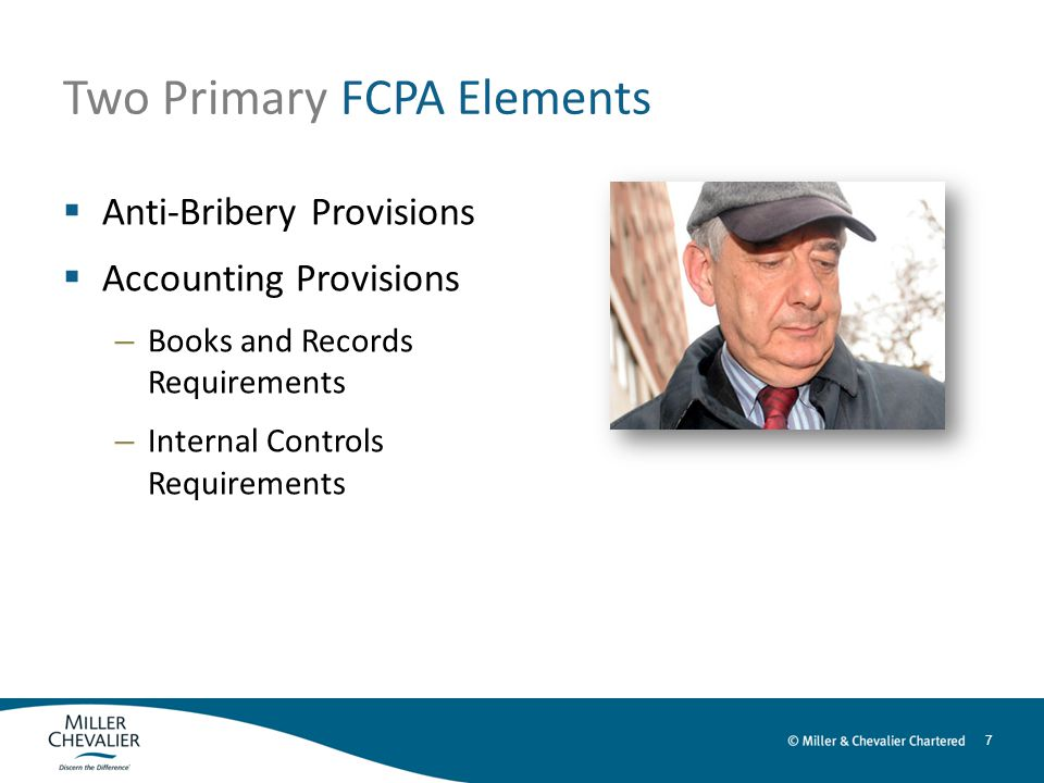 7 Two Primary FCPA Elements  Anti-Bribery Provisions  Accounting Provisions – Books and Records Requirements – Internal Controls Requirements
