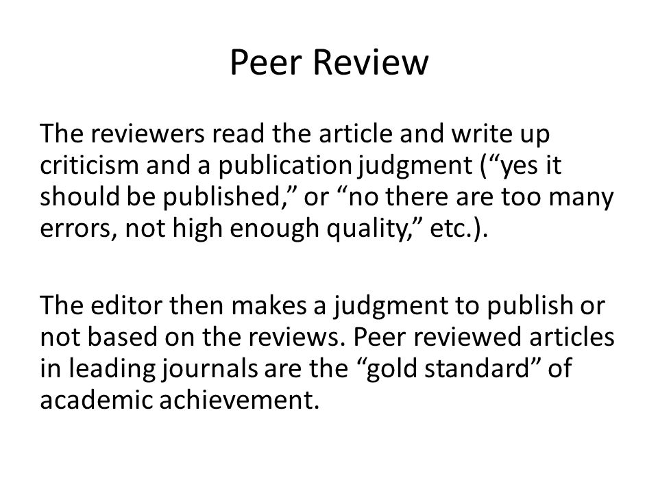 Peer Review The reviewers read the article and write up criticism and a publication judgment ( yes it should be published, or no there are too many errors, not high enough quality, etc.).