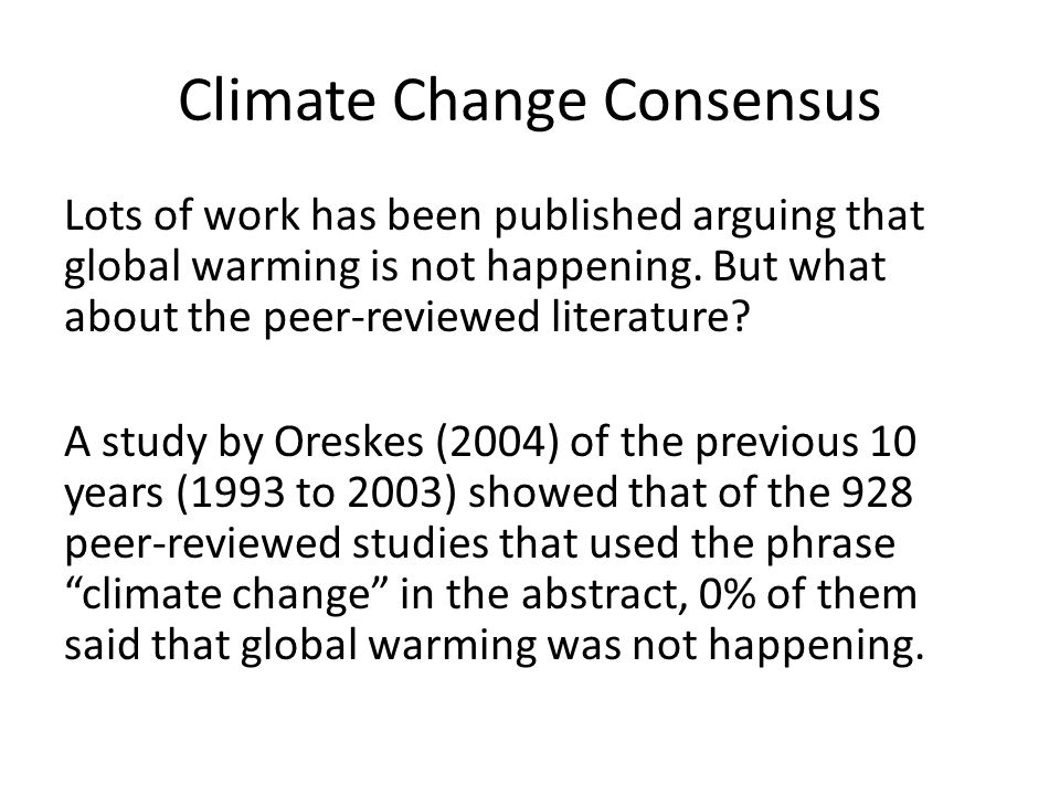 Climate Change Consensus Lots of work has been published arguing that global warming is not happening. But what about the peer-reviewed literature? A