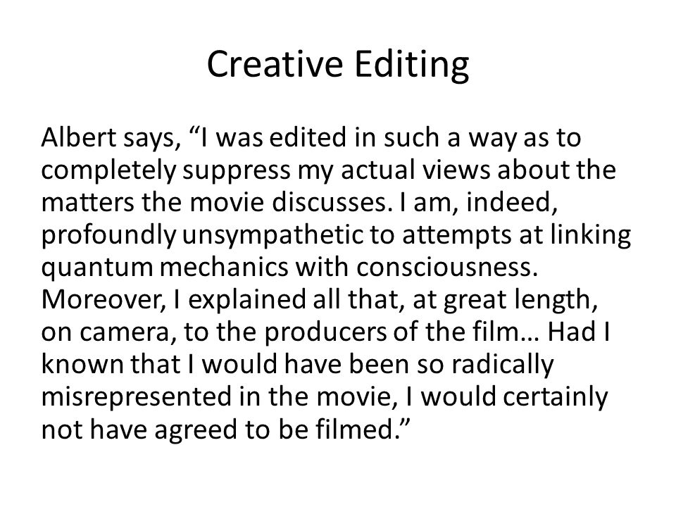 Creative Editing Albert says, I was edited in such a way as to completely suppress my actual views about the matters the movie discusses.