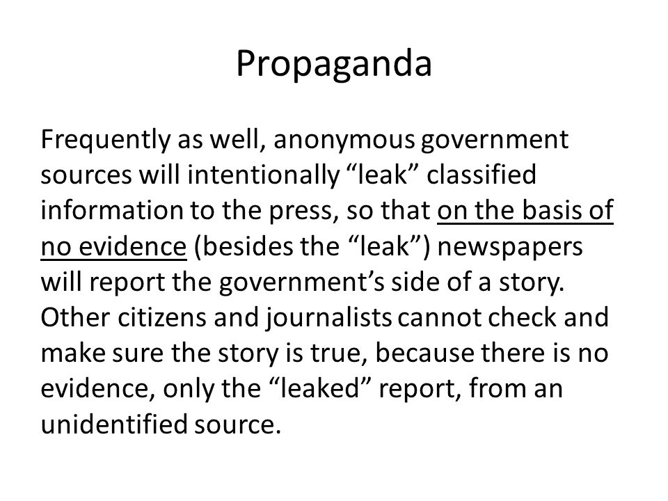 "Propaganda Frequently as well, anonymous government sources will intentionally ""leak"" classified information to the press, so that on the basis of no"