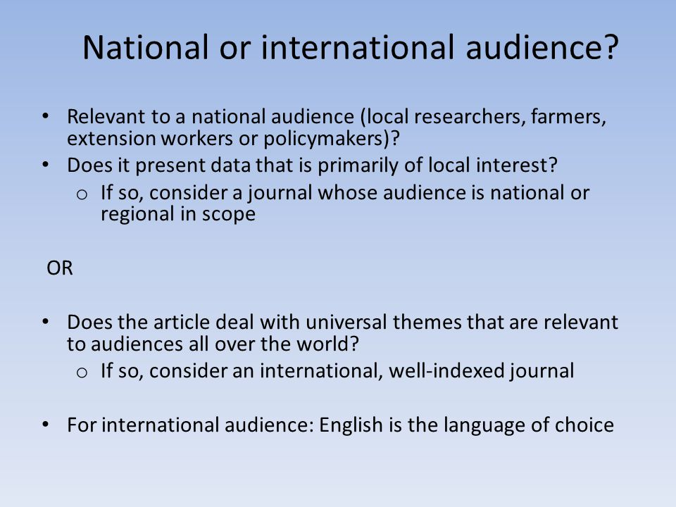 Audience Selecting your journal: what audience do you want to reach.