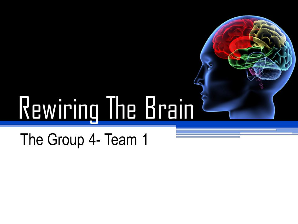 Rewiring The Brain The Group 4- Team 1