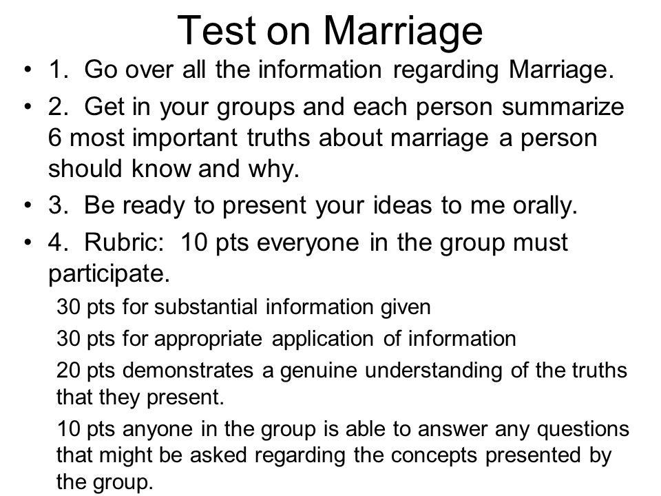Test on Marriage 1. Go over all the information regarding Marriage. 2. Get in your groups and each person summarize 6 most important truths about marr