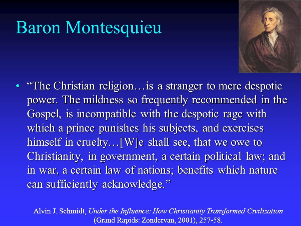 Baron Montesquieu The Christian religion…is a stranger to mere despotic power.