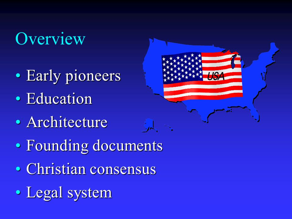 Overview Early pioneersEarly pioneers EducationEducation ArchitectureArchitecture Founding documentsFounding documents Christian consensusChristian consensus Legal systemLegal system
