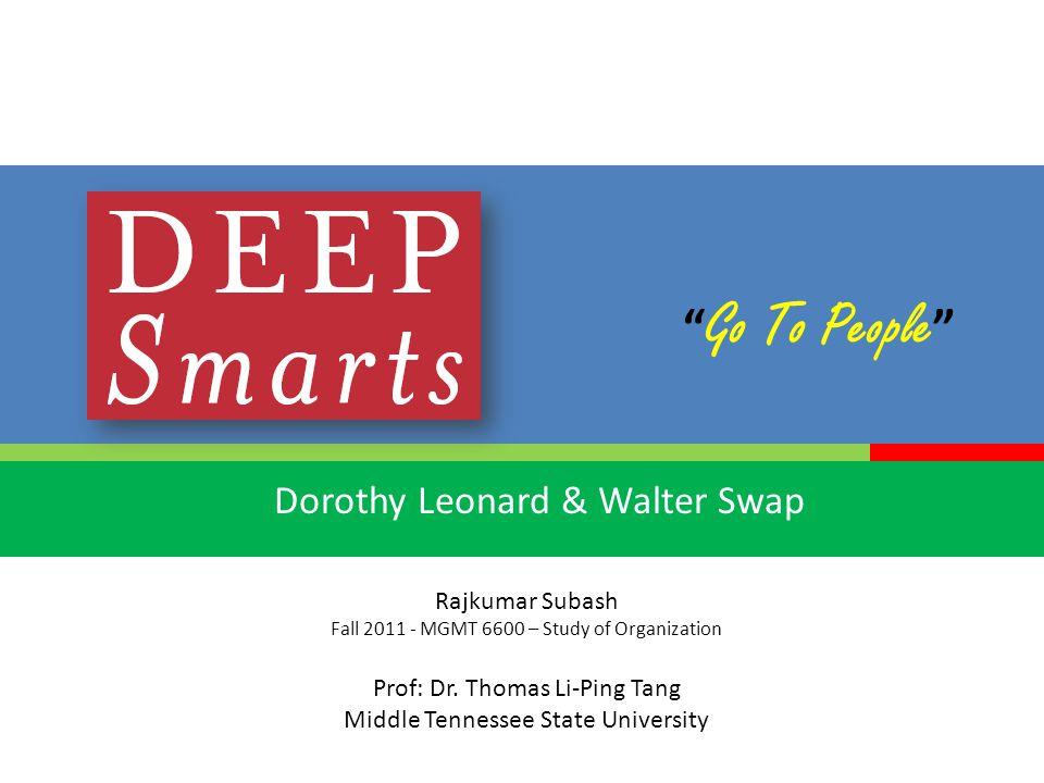 Go To People Dorothy Leonard & Walter Swap Rajkumar Subash Fall 2011 - MGMT 6600 – Study of Organization Prof: Dr.