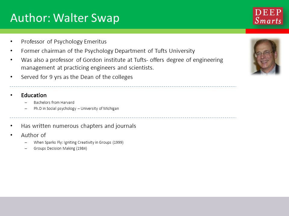 Author: Walter Swap Professor of Psychology Emeritus Former chairman of the Psychology Department of Tufts University Was also a professor of Gordon institute at Tufts- offers degree of engineering management at practicing engineers and scientists.