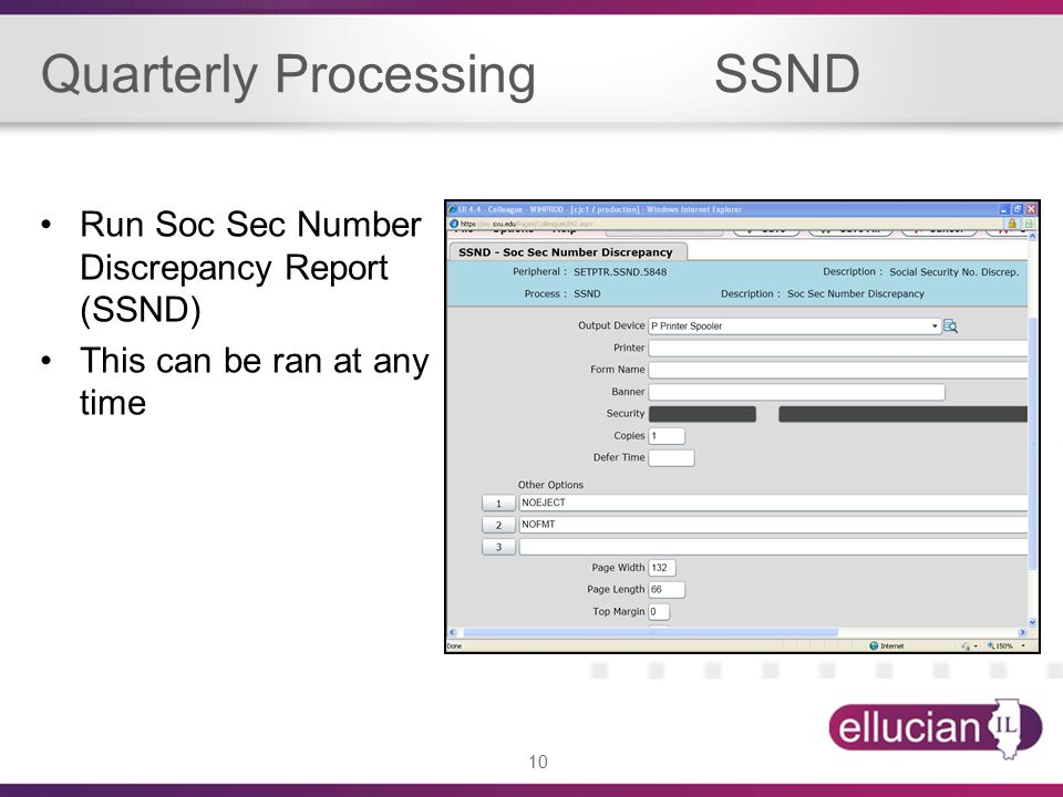 10 Quarterly Processing SSND Run Soc Sec Number Discrepancy Report (SSND) This can be ran at any time