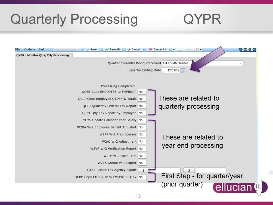 13 Quarterly Processing QYPR These are related to quarterly processing These are related to year-end processing First Step - for quarter/year (prior quarter)