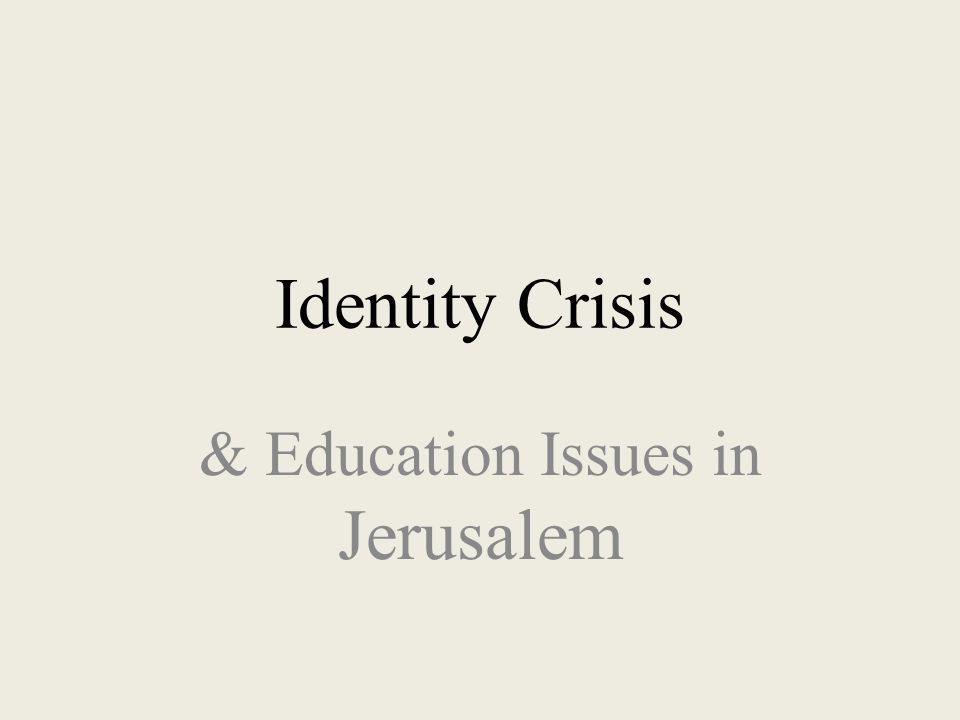 Identity Crisis & Education Issues in Jerusalem