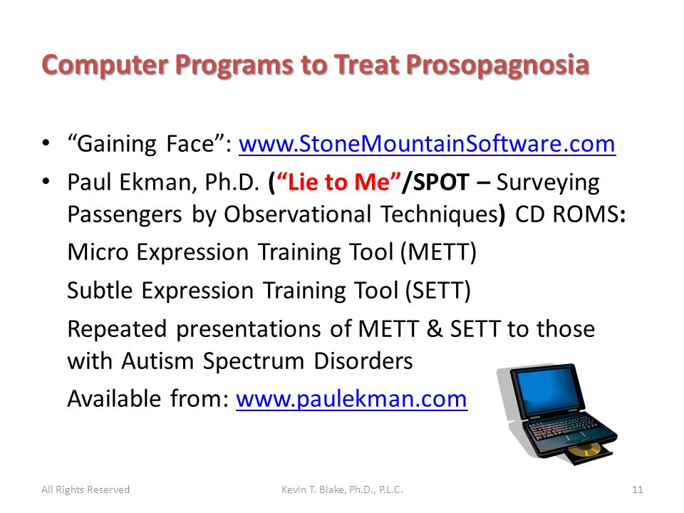 Computer Programs to Treat Prosopagnosia Gaining Face : www.StoneMountainSoftware.comwww.StoneMountainSoftware.com Paul Ekman, Ph.D.