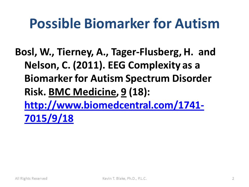 Possible Biomarker for Autism Bosl, W., Tierney, A., Tager-Flusberg, H.