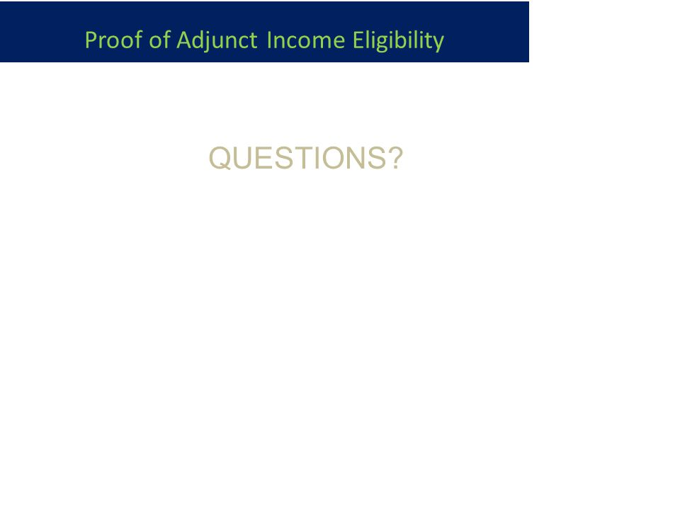 Proof of Adjunct Income Eligibility QUESTIONS