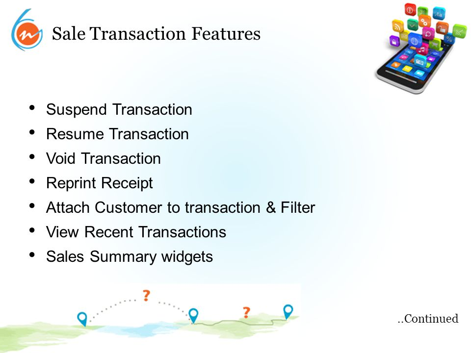 Sale Transaction Features Suspend Transaction Resume Transaction Void Transaction Reprint Receipt Attach Customer to transaction & Filter View Recent