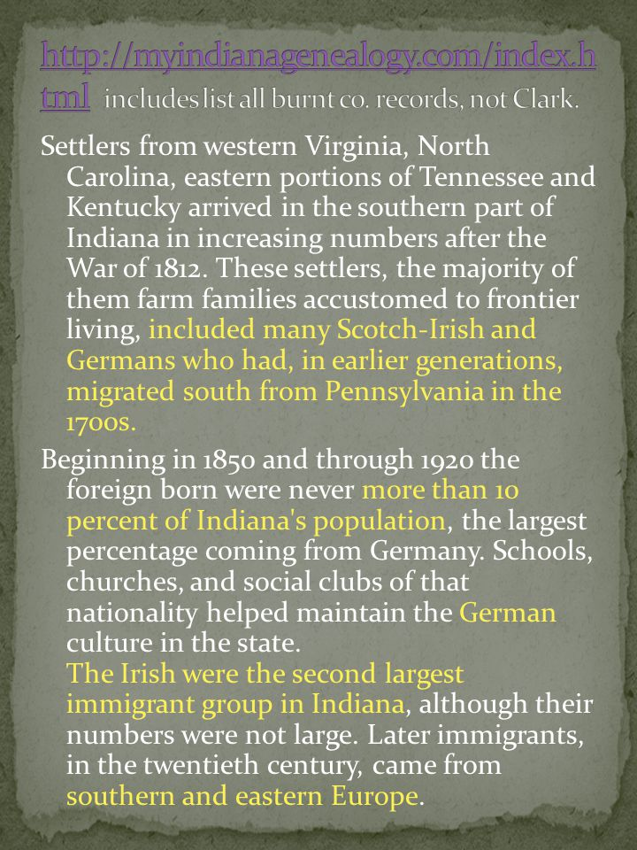 Settlers from western Virginia, North Carolina, eastern portions of Tennessee and Kentucky arrived in the southern part of Indiana in increasing numbers after the War of 1812.
