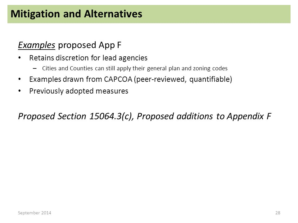 Mitigation and Alternatives Examples proposed App F Retains discretion for lead agencies – Cities and Counties can still apply their general plan and zoning codes Examples drawn from CAPCOA (peer-reviewed, quantifiable) Previously adopted measures Proposed Section 15064.3(c), Proposed additions to Appendix F September 201428