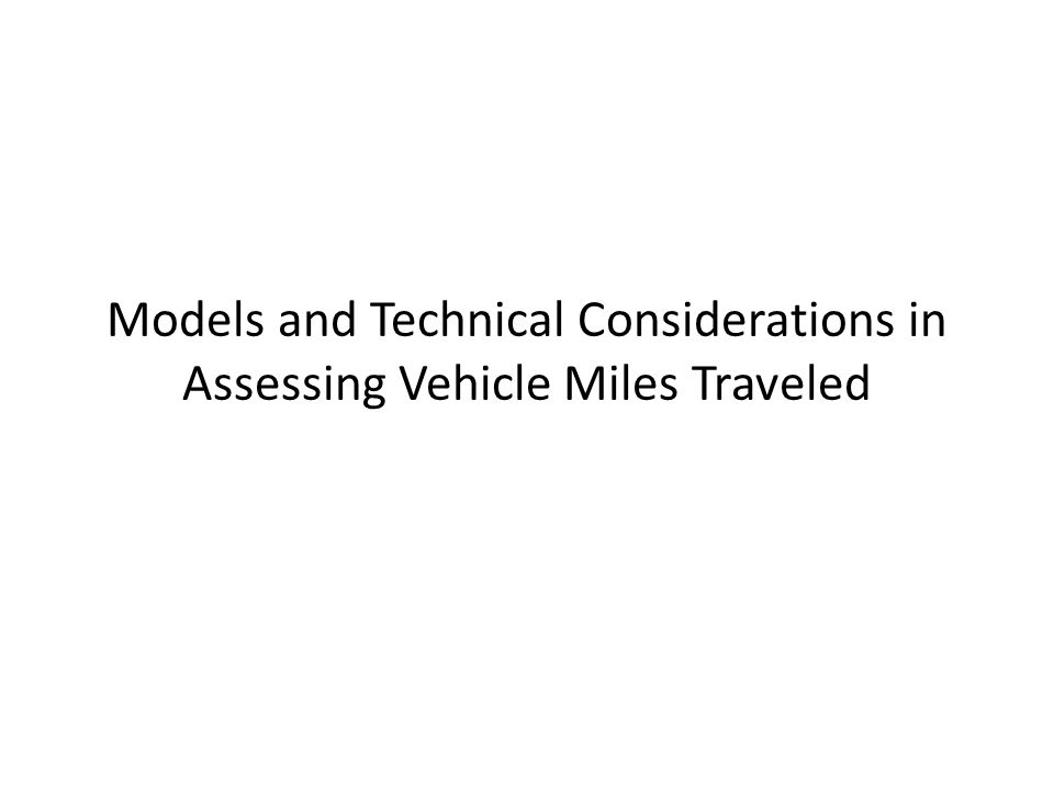 Models and Technical Considerations in Assessing Vehicle Miles Traveled