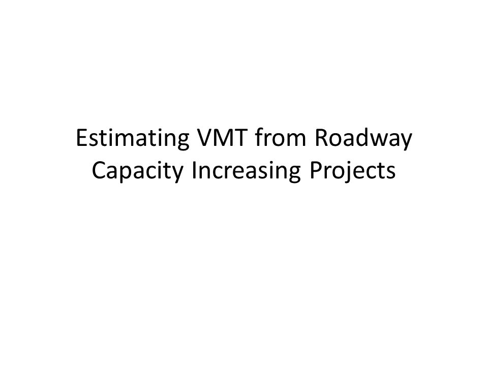 Estimating VMT from Roadway Capacity Increasing Projects
