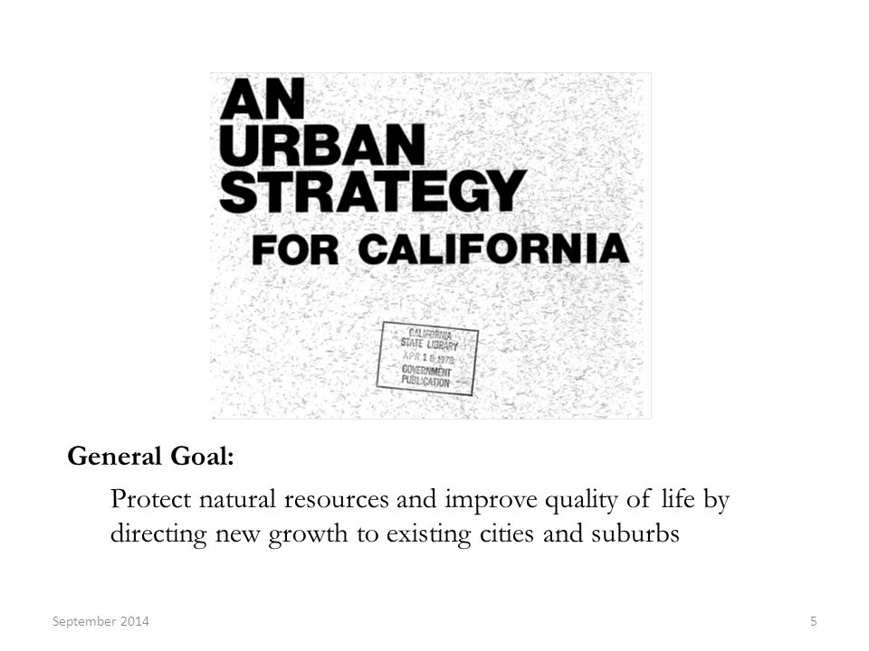 General Goal: Protect natural resources and improve quality of life by directing new growth to existing cities and suburbs 5