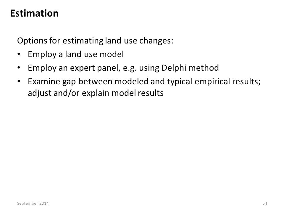 Estimation Options for estimating land use changes: Employ a land use model Employ an expert panel, e.g.