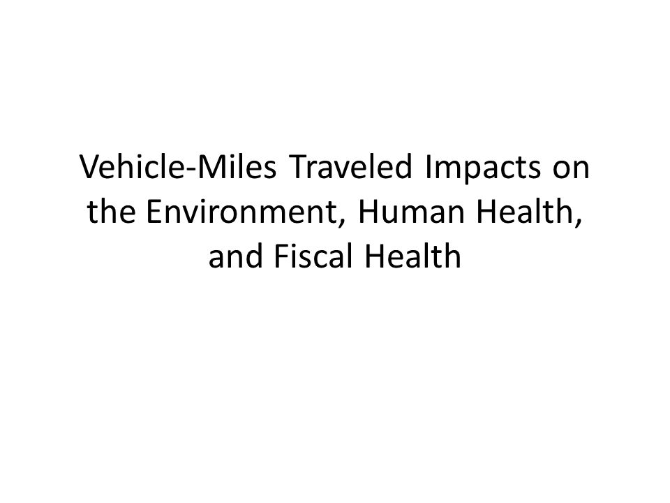Vehicle-Miles Traveled Impacts on the Environment, Human Health, and Fiscal Health