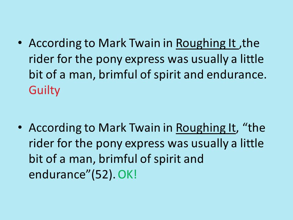 According to Mark Twain in Roughing It,the rider for the pony express was usually a little bit of a man, brimful of spirit and endurance.