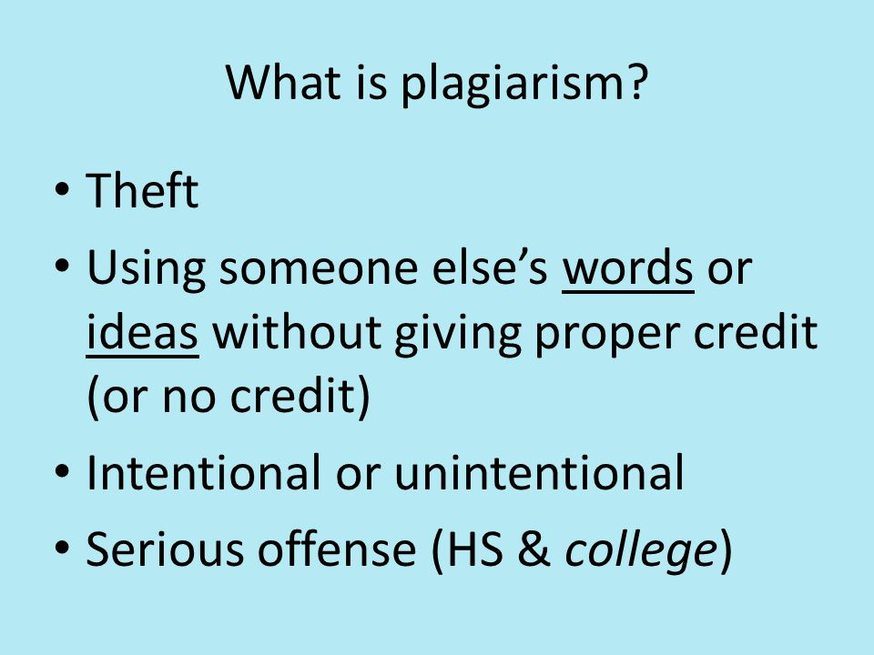 What is plagiarism? Theft Using someone else's words or ideas without giving proper credit (or no credit) Intentional or unintentional Serious offense