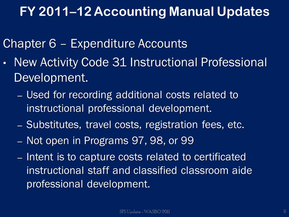 FY 2011–12 Budget Update New items: – Activity 31 Instructional Professional Development allowed in all program matrices except for Programs 97, 98, and 99 with Objects 0, 2, 3, 4, 5, 7, 8, and 9 open; and the following duty codes allowed: – Object 2 Certificated Duty Code(s): 21x, 22x, 23x, 24x, 25x, 31x, 32x, 33x, 40x, 41x, 42x, 43x, 44x, 45x, 46x, 47x, 48x, 49x, 51x, 52x, 61z, 630, and 640.