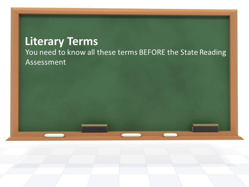 Literary Terms You need to know all these terms BEFORE the State Reading Assessment