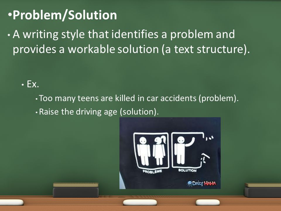 A writing style that identifies a problem and provides a workable solution (a text structure). Ex. Too many teens are killed in car accidents (problem
