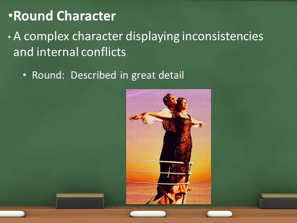 A complex character displaying inconsistencies and internal conflicts Round: Described in great detail Round Character