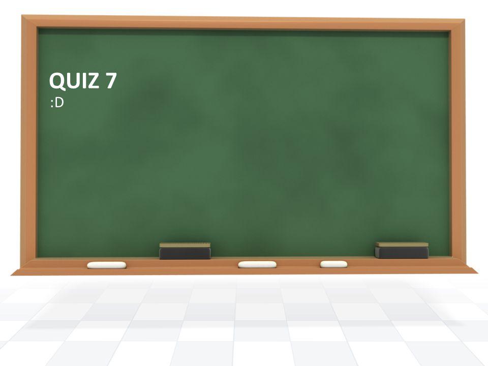 QUIZ 7 :D