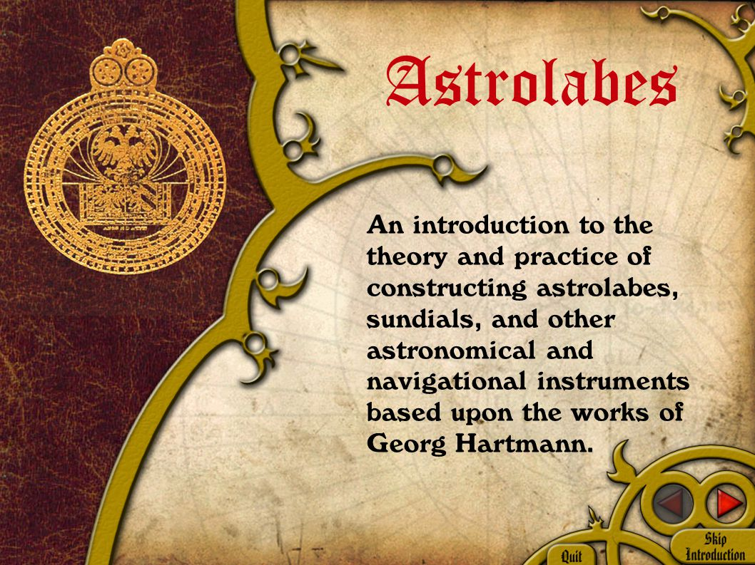 Astrolabes An introduction to the theory and practice of constructing astrolabes, sundials, and other astronomical and navigational instruments based upon the works of Georg Hartmann.