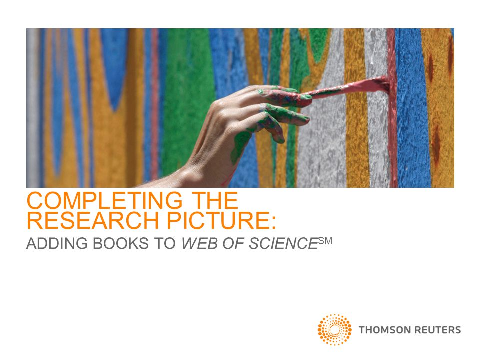 COMPLETING THE RESEARCH PICTURE: ADDING BOOKS TO WEB OF SCIENCE SM
