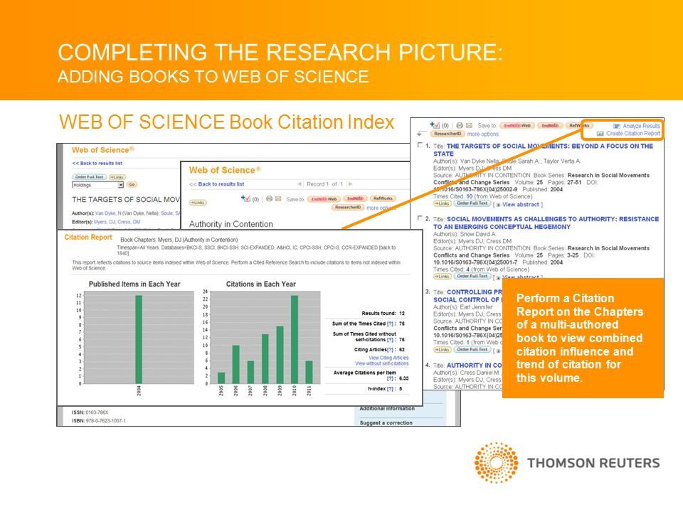 COMPLETING THE RESEARCH PICTURE: ADDING BOOKS TO WEB OF SCIENCE Perform a Citation Report on the Chapters of a multi-authored book to view combined citation influence and trend of citation for this volume.
