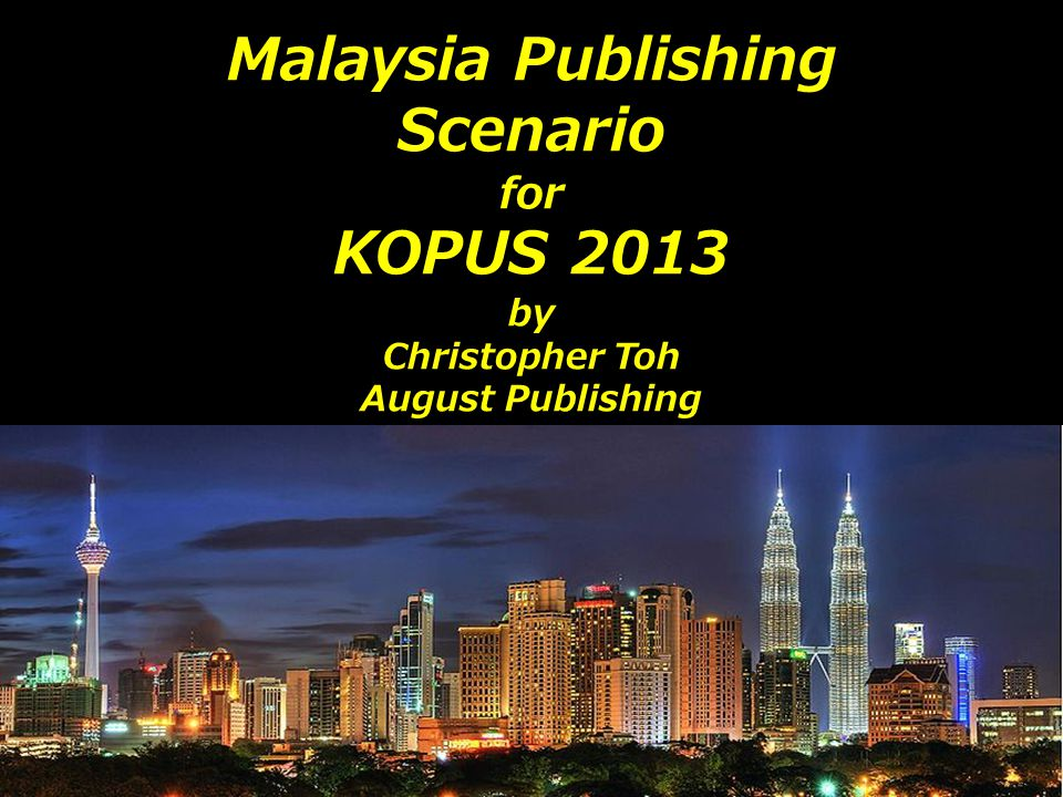 Malaysia Publishing Scenario for KOPUS 2013 by Christopher Toh August Publishing
