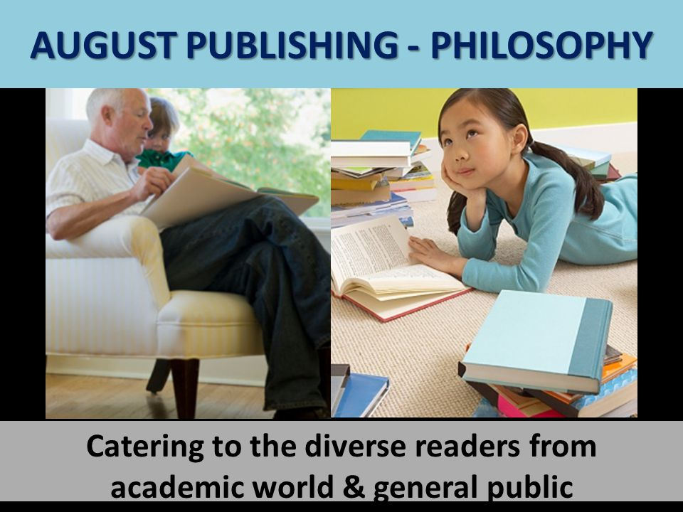 Catering to the diverse readers from academic world & general public AUGUST PUBLISHING - PHILOSOPHY