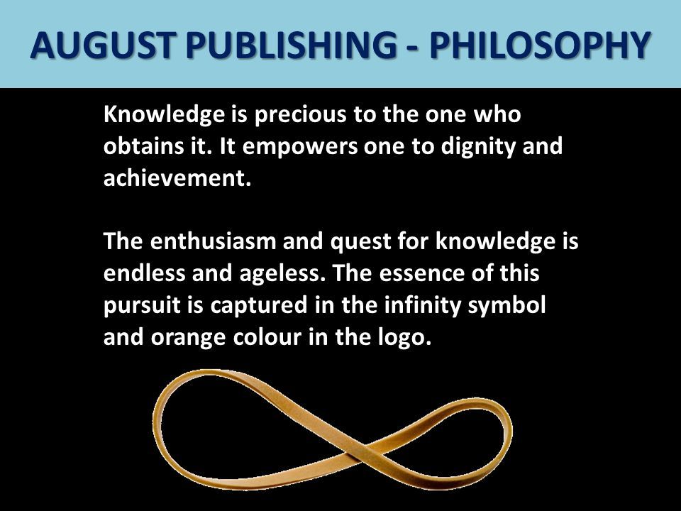 August Publishing Knowledge is precious to the one who obtains it. It empowers one to dignity and achievement. The enthusiasm and quest for knowledge