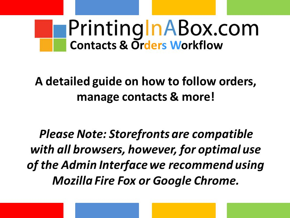 A detailed guide on how to follow orders, manage contacts & more! Please Note: Storefronts are compatible with all browsers, however, for optimal use