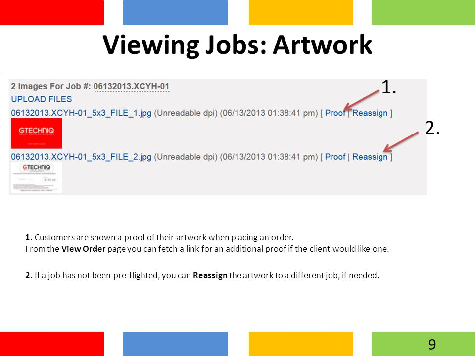 Viewing Jobs: Artwork 1. Customers are shown a proof of their artwork when placing an order. From the View Order page you can fetch a link for an addi