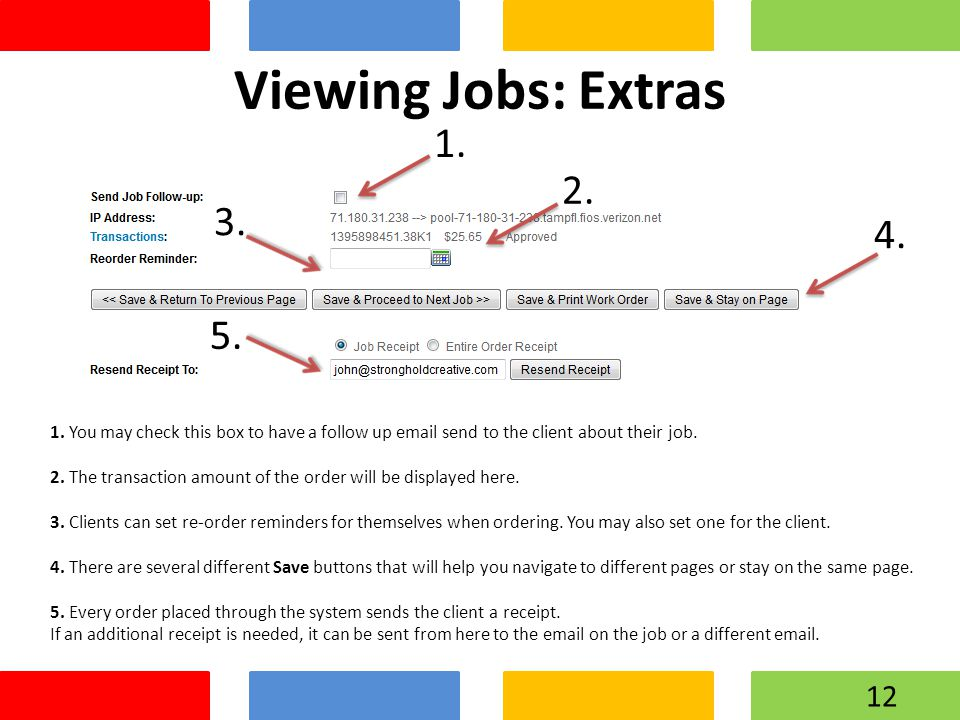 Viewing Jobs: Extras 1. You may check this box to have a follow up email send to the client about their job. 2. The transaction amount of the order wi