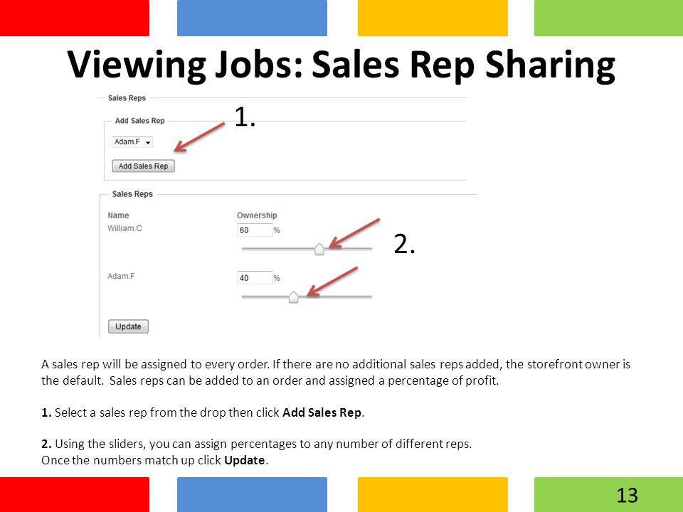 Viewing Jobs: Sales Rep Sharing A sales rep will be assigned to every order. If there are no additional sales reps added, the storefront owner is the